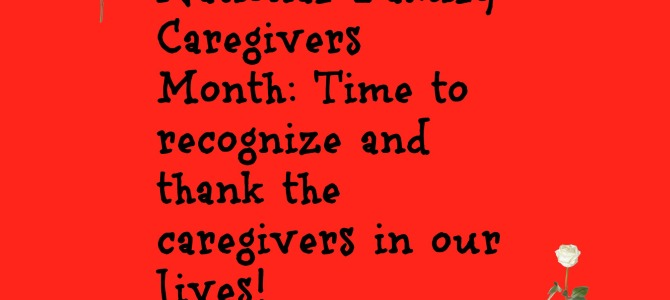 Thank A Caregiver: November Is National Family Caregivers Month