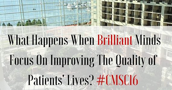What Happens When Brilliant Minds Focus On Improving The Quality of Patients' Lives? #CMSC16
