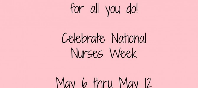 Thank A Nurse This Week As We Celebrate National Nurses Week