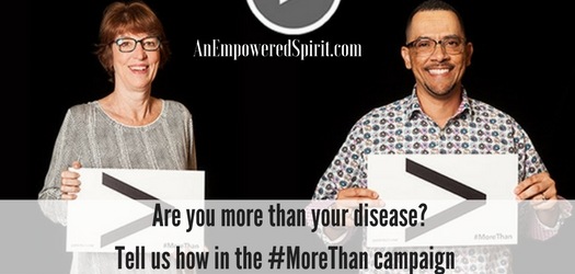 Are You More Than Your Disease? Tell Us How in the #MoreThan Campaign