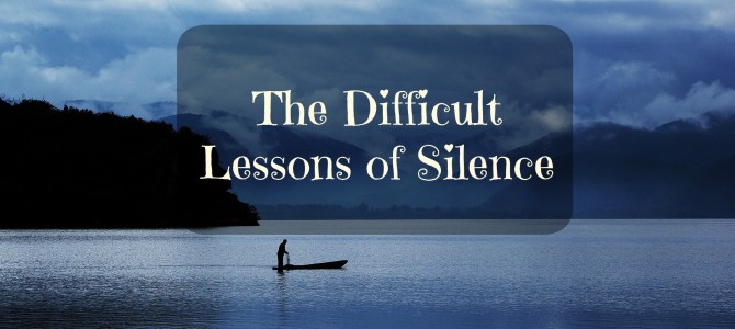 The Difficult Lessons Of Silence